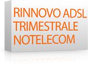 Rinnovo x Trimestrale Flat NoTelecom - Adsl 640/256